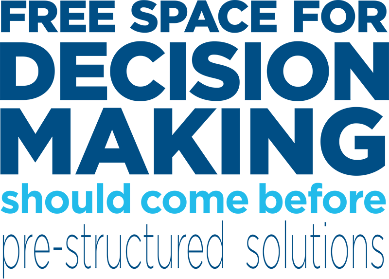Free Space for Decision Making should come before pre-structured solutions